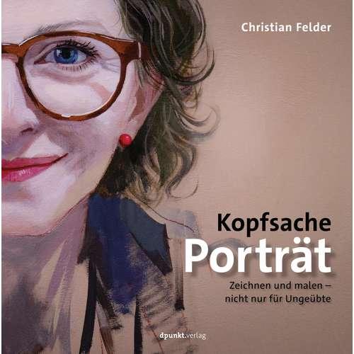 Kopfsache Porträt - Zeichnen und malen nicht nur für Ungeübte