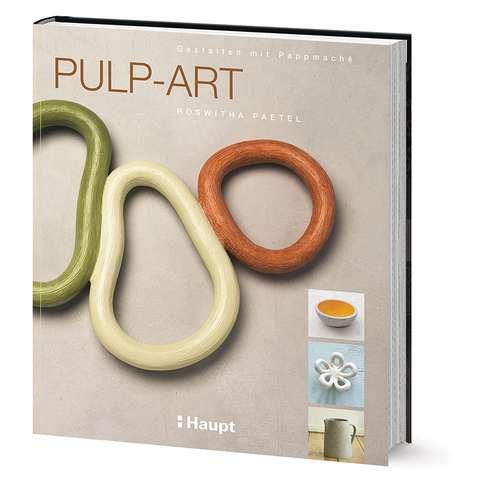 Pulp-Art - Gestalten mit Pappmaché
