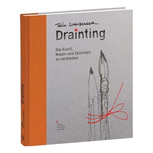 Drainting - Die Kunst, Malen und Zeichnen zu verbinden