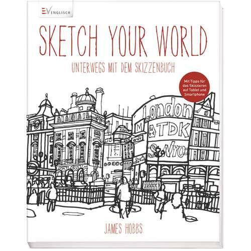 Sketch your world - Unterwegs mit dem Skizzenbuch