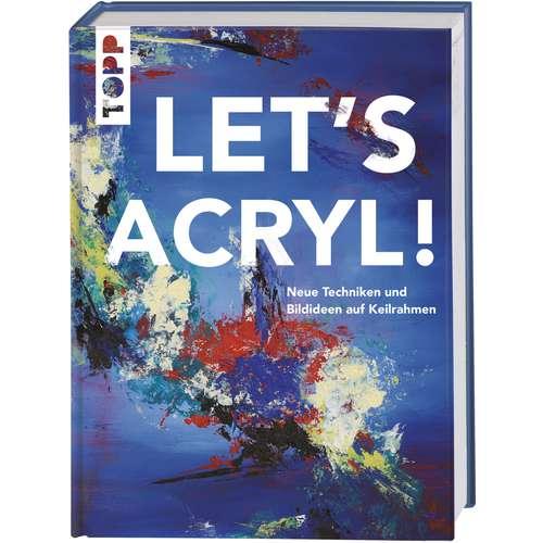 Let´s Acryl - Neue Techniken und Bildideen auf Keilrahmen
